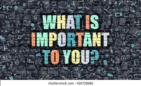What is Important to You Concept. What is Important to You Drawn on Dark Wall. What is Important to You in Multicolor. What is Important to You Concept in Modern Doodle Style.