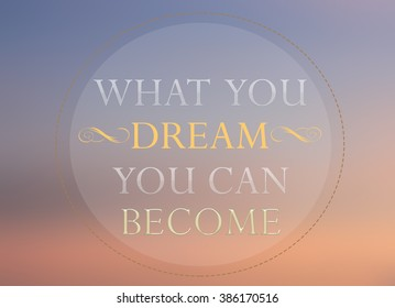 What you dream you can become word