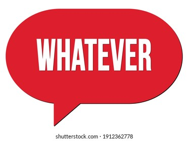 WHATEVER text written in a red speech bubble stamp
