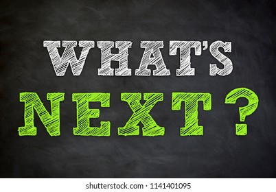 What's next - written on chalkboard
