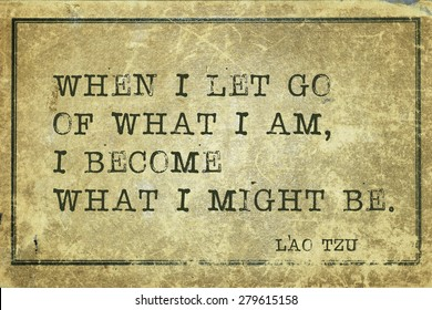 When I let go of what I am - ancient Chinese philosopher Lao Tzu quote printed on grunge vintage cardboard