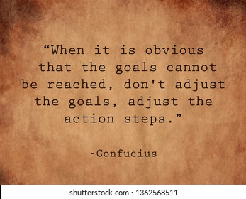 When it is obvious that the goals cannot be reached, don't adjust the goals, adjust the action steps. Confucius quote on vintage background.