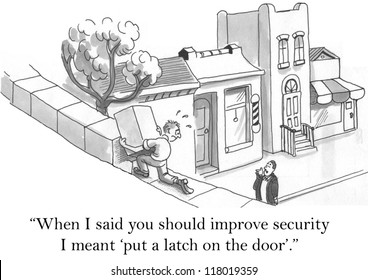 """""""When I said you should improve security I meant put a latch on the door."""""""