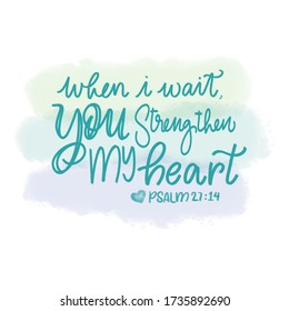 When I wait, You Strengthen my Heart- Psalm 27:14 Bible Verse Illustration