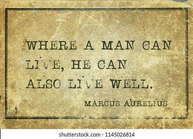 Where a man can live, he can also live well - ancient Roman Emperor and philosopher Marcus Aurelius quote printed on grunge vintage cardboard
