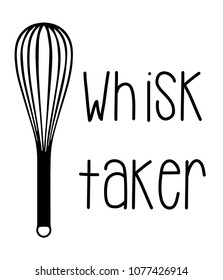 The Whisk taker