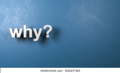 White Why Question Text Against a Plastered Blue Wall with Copyspace, 3D Illustration