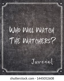 Who will watch the watchers? - ancient Roman poet Juvenal quote written on framed chalkboard