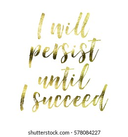 I will persist until I succeed - Gold foil inspirational motivation quote on a plain white background