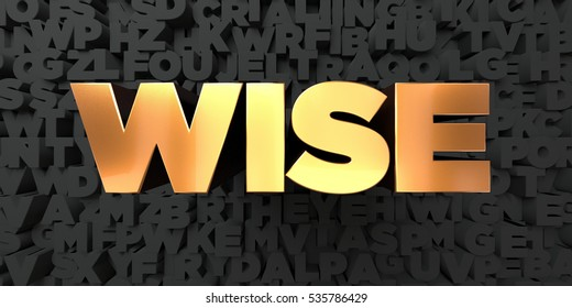Wise - Gold text on black background - 3D rendered royalty free stock picture. This image can be used for an online website banner ad or a print postcard.