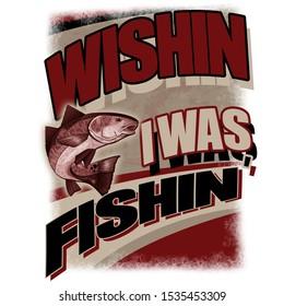 Wishing I Was Fishing...Fishing Design Red Drum Red fish Saltwater  Tshirt Design for Banners Shirts Tshirts Caps