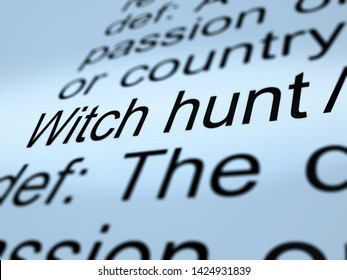 Witch Hunt Definition Meaning Harassment or Bullying To Threaten Or Persecute 3d Illustration. Deep State Trying To Harass The President