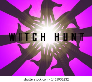 Witch Hunt Hands Meaning Harassment or Bullying To Threaten Or Persecute 3d Illustration. Deep State Trying To Harass The President