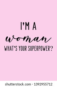 I'm a woman, what's your superpower. Feminist quote with pink background.