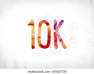 The word 10K concept and theme painted in colorful watercolors on a white paper background.