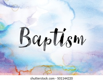 "The word ""Baptism"" painted in black ink over a colorful watercolor washed background concept and theme."