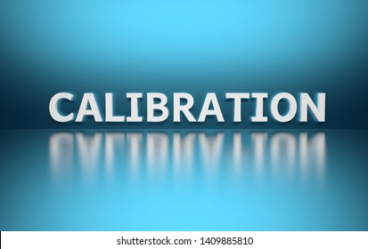 Word Calibration written in white bold letters standing on blue shiny reflective surface. 3d illustration.