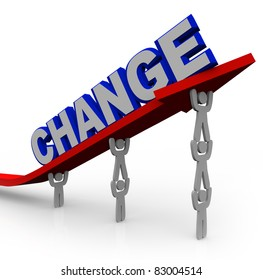 The word Change on an arrow that is rising by being lifted by a team of people working together to reach goals and achieve success and transformation