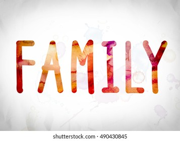 "The word ""Family"" written in watercolor washes over a white paper background concept and theme."