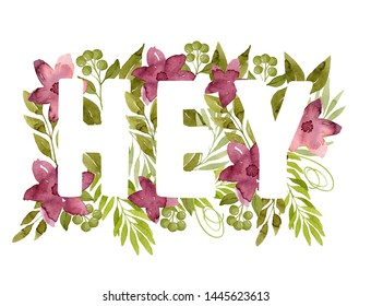 Word Hey made of green watercolor leaves and crimson flowers. White letters on floral background. Botanical illustration. Real watercolor. Foliage lettering.