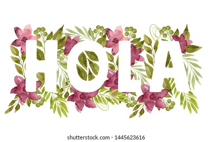 Word Hola made of green watercolor leaves and crimson flowers. White letters on floral background. Botanical illustration. Real watercolor. Foliage lettering.