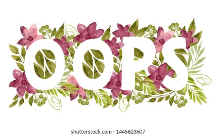 Word Oops made of green watercolor leaves and crimson flowers. White letters on floral background. Botanical illustration. Real watercolor. Foliage lettering.