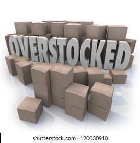 The word Overstocked in the middle of a warehouse of cardboard boxes to symbolize an oversupply or surplus of merchandise on hand