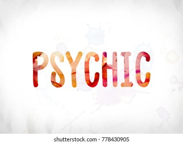 The word Psychic concept and theme painted in colorful watercolors on a white paper background.