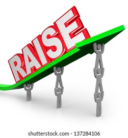 The word Raise on an arrow lifted by workers who are asking for an increase in pay for a job well done