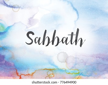 The word Sabbath concept and theme written in black ink on a colorful painted watercolor background.