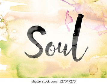 "The word ""Soul"" painted in black ink over a colorful watercolor washed background concept and theme."