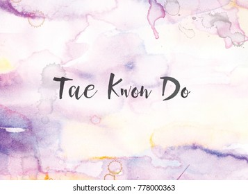 The word Tae Kwon Do concept and theme written in black ink on a colorful painted watercolor background.