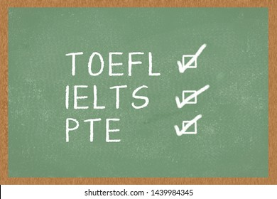 Word TOEFL, IELTS, PTE , with boxes to tick on green Chalkboard background. Test of English as a Foreign Language exams