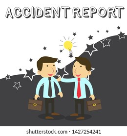 Word writing text Accident Report. Business concept for A form that is filled out record details of an unusual event Two White Businessmen Colleagues with Brief Cases Sharing Idea Solution.