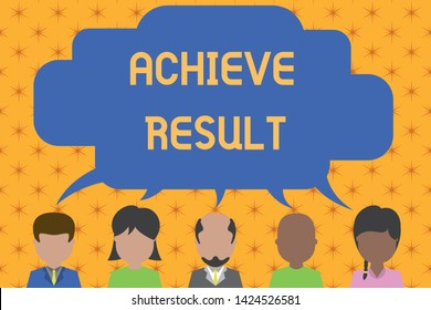 Word writing text Achieve Result. Business concept for Accomplishment Attain Bring to a successful conclusion Five different races persons sharing blank speech bubble. People talking.