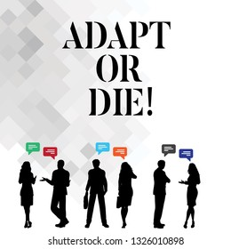 Word writing text Adapt Or Die. Business concept for Be flexible to changes to continue operating your business.