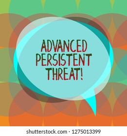 Word writing text Advanced Persistent Threat. Business concept for unauthorized user gains access to a system Blank Speech Bubble photo and Stack of Transparent Circle Overlapping.
