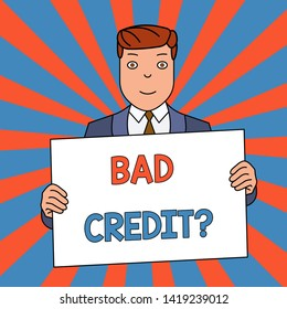 Word writing text Bad Credit Question. Business concept for history when it indicates that borrower has high risk Smiling Man Holding Formal Suit Big Blank Poster Board in Front of Himself.