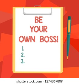 Word writing text Be Your Own Boss. Business concept for Entrepreneurship Start business Independence Selfemployed Blank Sheet of Bond Paper on Clipboard with Click Ballpoint Pen Text Space.