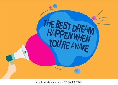 Word writing text The Best Dream Happen When You re are Awake. Business concept for Dreams come true Have to believe Man holding Megaphone loudspeaker screaming talk colorful speech bubble.