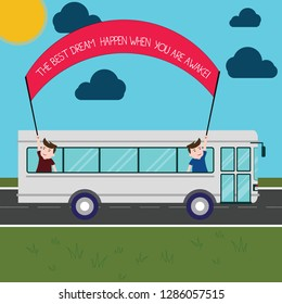 Word writing text The Best Dream Happen When You Are Awake. Business concept for Stop dreaming start acting Two Kids Inside School Bus Holding Out Banner with Stick on a Day Trip.