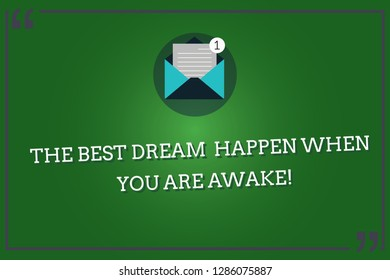 Word writing text The Best Dream Happen When You Are Awake. Business concept for Stop dreaming start acting Open Envelope with Paper New Email Message inside Quotation Mark Outline.