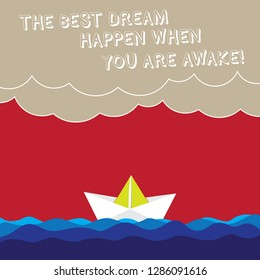 Word writing text The Best Dream Happen When You Are Awake. Business concept for Stop dreaming start acting Wave Heavy Clouds and Paper Boat Seascape Scene photo Blank Copy Space.