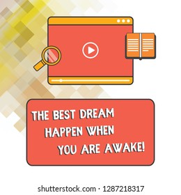Word writing text The Best Dream Happen When You Are Awake. Business concept for Stop dreaming start acting Tablet Video Player Uploading Downloading and Magnifying Glass Text Space.
