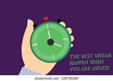 Word writing text The Best Dream Happen When You Are Awake. Business concept for Stop dreaming start acting Hu analysis Hand Holding Mechanical Stop Watch Timer with Start Stop Button.