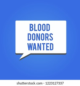 Word writing text Blood Donors Wanted. Business concept for Looking for someone willing to donate their blood