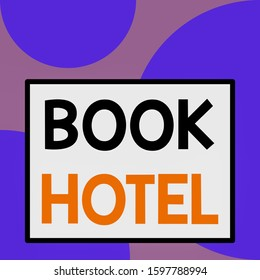 Word writing text Book Hotel. Business concept for an arrangement you make to have a hotel room or accommodation Front close up view big blank rectangle abstract geometrical background.