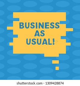 Word writing text Business As Usual. Business concept for ongoing and unchanging state affairs despite difficulties Blank Color Speech Bubble in Puzzle Piece Shape photo for Presentation Ads.