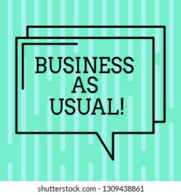 Word writing text Business As Usual. Business concept for ongoing and unchanging state affairs despite difficulties Rectangular Outline Transparent Comic Speech Bubble photo Blank Space.