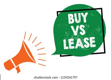Word writing text Buy Vs Lease. Business concept for Own something versus borrow it Advantages Disadvantages Megaphone loudspeaker speaking loud screaming frame green speech bubble.